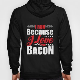 I Run Because I Love Bacon for Runners Hoody