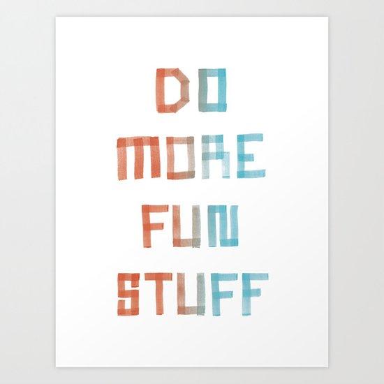 Do More Fun Stuff Art Print