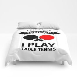 I don't need therapy, I just need to play table tennis Comforters