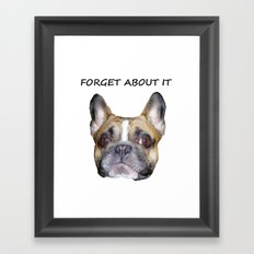 FORGET ABOUT IT Framed Art Print