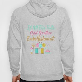 All Else Fails Add Embellishment Crafting Crafts design Hoody