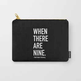 WHEN THERE ARE NINE. - Ruth Bader Ginsburg Carry-All Pouch