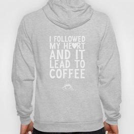 I Followed My Heart it Lead Me to Coffee Funny T-shirt Hoody