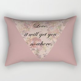 Love, it will get you nowhere Rectangular Pillow