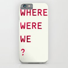 Where Were We? Slim Case iPhone 6s