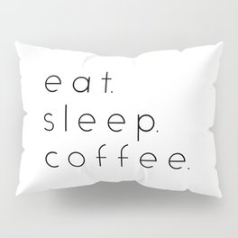 EAT SLEEP COFFEE Pillow Sham