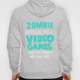 Zombie Apocalypse Video Games Prepared Me - Funny Gaming Quote Gift Hoody