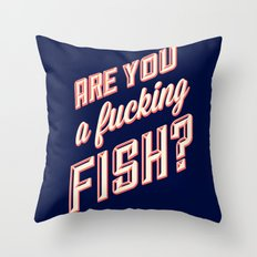 Are you a fucking fish? Throw Pillow