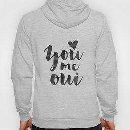 YOU ME OUI, French Quote,French Saying,French Print,Love Quote,Love Art,Love Gift,Couples Gift,Boyfr Hoody