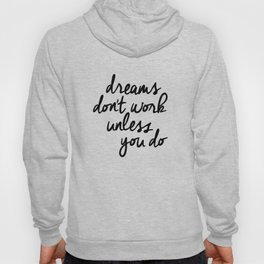 Dreams Don't Work Unless You Do black and white modern typographic quote canvas wall art home decor Hoody