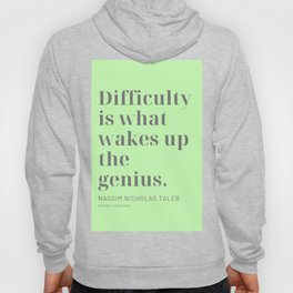 Difficulty is what wakes up the genius. Nassim Nicholas Taleb Hoody
