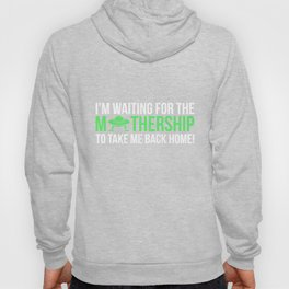 """""""I'm waiting for the MOTHERSHIP"""" funny UFO t-shirt Hoody"""