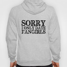 Sorry, I only date fangirls!  Hoody