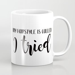 My hairstyle is called 'I tried' mom quote Coffee Mug