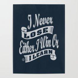 I Never Lose - Motivation Poster