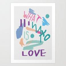 WHAT IS LOVE Art Print
