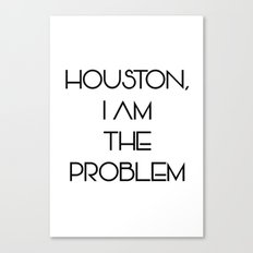 Houston, i am the problem Canvas Print