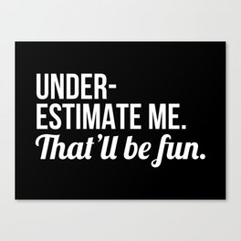 Underestimate Me That'll Be Fun (Black) Canvas Print