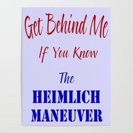 Get Behind Me If You Know The Heimlich Maneuver T - Shirt and most products Poster