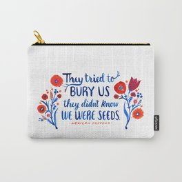 They Didn't Know We Were Seeds Carry-All Pouch