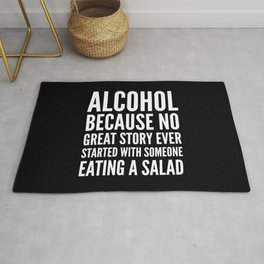 ALCOHOL BECAUSE NO GREAT STORY EVER STARTED WITH SOMEONE EATING A SALAD (Black & White) Rug