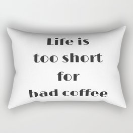 Life is too short for bad coffee Rectangular Pillow