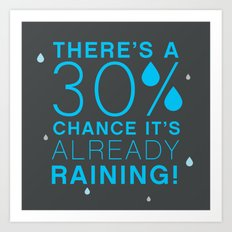 There's a 30% chance that it's already raining.- Quote from the movie Mean Girls Art Print