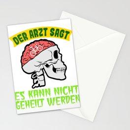 """""""Der Arzt Sagt Es Kann Nicht Geheilt Werden"""" Which Means """"The doctor says it can't be healed"""" Stationery Cards"""