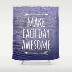 Make Each Day Awesome Shower Curtain