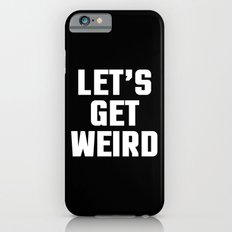 Get Weird Funny Quote Slim Case iPhone 6s