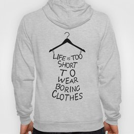 Life is too short to wear boring clothes fashion retailer quotes Hoody