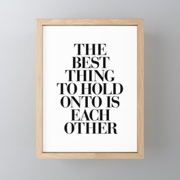 The Best Thing to Hold Onto is Each Other black and white gift for her girlfriend typography Framed Mini Art Print