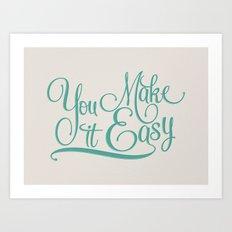 You Make it Easy Art Print