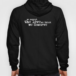 We Accept the love we think we deserve (in white) Hoody