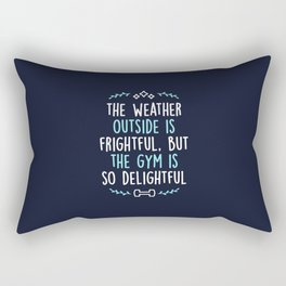 The Weather Outside Is Frightful But The Gym Is So Delightful Rectangular Pillow