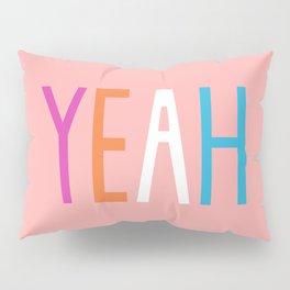 Yeah Pillow Sham
