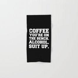 Alcohol, Suit Up Funny Quote Hand & Bath Towel