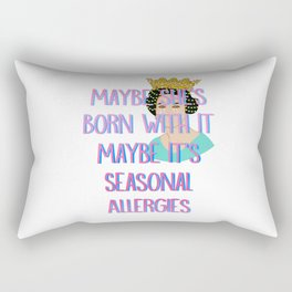 Maybe She's Born With It Maybe It's Seasonal Allergies Rectangular Pillow