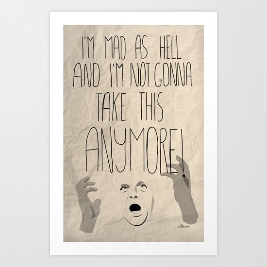 I'm mad as hell and I'm not gonna take it anymore Art Print