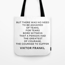 Viktor Frankl Quote - On Courage and Tears Tote Bag
