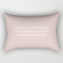 You can never be overdressed or overeducated Rectangular Pillow