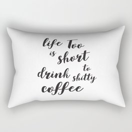 Life is too short to drink shitty coffee Quote Rectangular Pillow