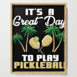 It's a Great Day To Play Pickleball Serving Tray