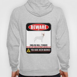 Beware Of English Bull Terrier This Dog Is Loving and Kisses A Lot Hoody