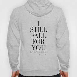 LOVE IS SWEET, I Still Fall For You Everyday,Gift For Her,Darling Gift,Love Art,Love Quote,Anniversa Hoody