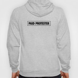 Paid Protester Hoody