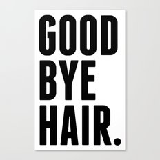 Good Bye Hair. Canvas Print