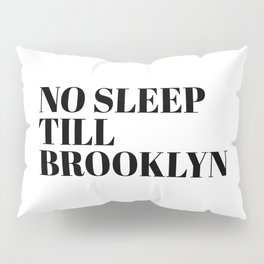no sleep till Brooklyn Pillow Sham