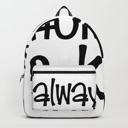 always stay humble and kind Backpack