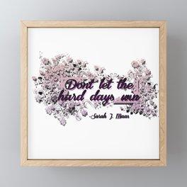 Don't let the hard days win - ACOMAF Framed Mini Art Print